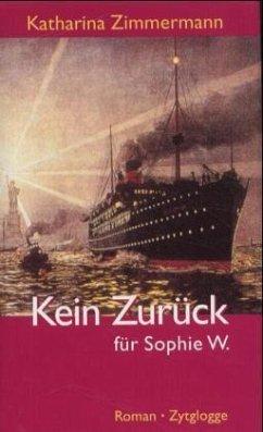 Kein Zurück für Sophie W - Zimmermann, Katharina