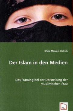 Der Islam in den Medien - Hübsch, Khola M.