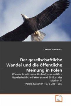 Der gesellschaftliche Wandel und die öffentliche Meinung in Polen - Wisniewski, Christof