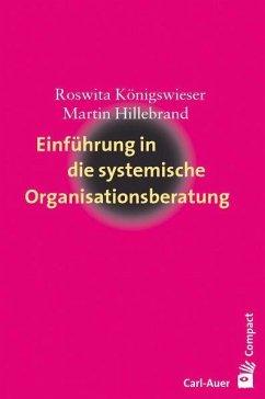 Einführung in die systemische Organisationsberatung - Königswieser, Roswita; Hillebrand, Martin