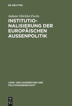 Institutionalisierung der europäischen Außenpolitik - Glöckler-Fuchs, Juliane