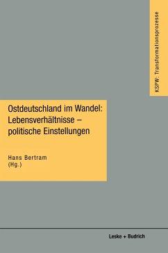 Ostdeutschland im Wandel: Lebensverhältnisse - politische Einstellungen