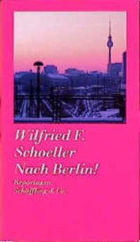 Nach Berlin! - Schoeller, Wilfried F.