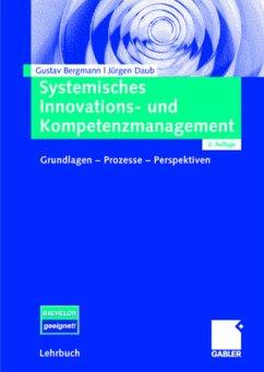 Systemisches Innovations- und Kompetenzmanagement - Bergmann, Gustav; Daub, Jürgen