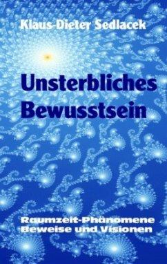 Unsterbliches Bewusstsein - Sedlacek, Klaus-Dieter