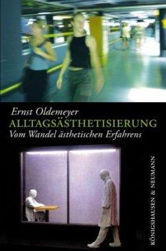 Alltagsästhetisierung - Oldemeyer, Ernst