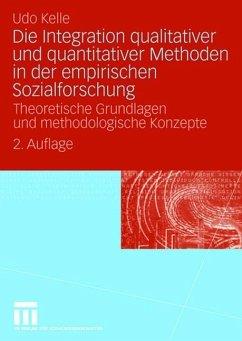 Die Integration qualitativer und quantitativer Methoden in der empirischen Sozialforschung - Kelle, Udo