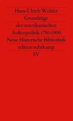 Grundzüge der amerikanischen Außenpolitik 1750 - 1900 - Wehler, Hans-Ulrich