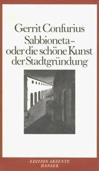 Sabbioneta oder Die Schöne Kunst der Stadtgründung