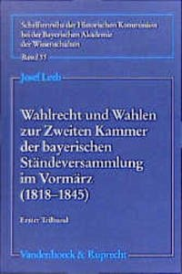 Wahlrecht und Wahlen zur Zweiten Kammer der bayerischen Ständeversammlung im Vormärz (1818 - 1845)