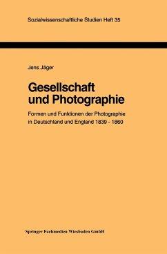 Gesellschaft und Photographie Formen und Funktionen der Photographie in England und Deutschland 1839-1860 - Jäger, Jens
