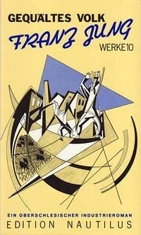 Werke 10. Gequältes Volk. Ein oberschlesischer Industrieroman