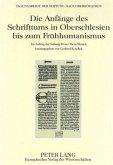 Die Anfänge des Schrifttums in Oberschlesien bis zum Frühhumanismus