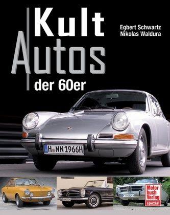 Die Kultautos der 60er-Jahre - Schwartz, Egbert; Waldura, Nikolas