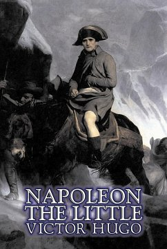 Napoleon the Little by Victor Hugo, Fiction, Action & Adventure, Classics, Literary - Hugo, Victor