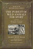 The Pursuit of Wild Animals for Sport: The Manual of British Rural Sports: Comprising Shooting, Hunting, Coursing & Fishing