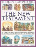 Children's Illustrated Bible: The New Testament: All the Classic Bible Stories Retold with More Than 700 Beautiful Illustrations, Maps and Photographs