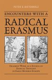 Encounters with a Radical Erasmus: Erasmus' Work as a Source of Radical Thought in Early Modern Europe