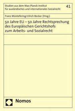 50 Jahre EU - 50 Jahre Rechtsprechung des Europäischen Gerichtshofs zum Arbeits- und Sozialrecht - Müntefering, Franz / Becker, Ulrich (eds.)