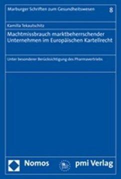 Machtmissbrauch marktbeherrschender Unternehmen im Europäischen Kartellrecht - Tekautschitz, Kamilla