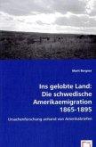 Ins gelobte Land: Die schwedische Amerikaemigration 1865-1895