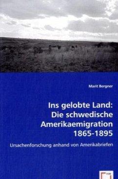 Ins gelobte Land: Die schwedische Amerikaemigration 1865-1895 - Bergner, Marit
