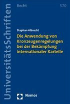 Die Anwendung von Kronzeugenregelungen bei der Bekämpfung internationaler Kartelle - Albrecht, Stephan