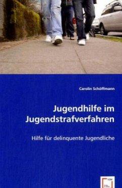 Jugendhilfe im Jugendstrafverfahren - Schöffmann, Carolin