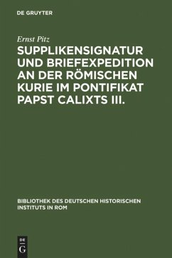 Supplikensignatur und Briefexpedition an der römischen Kurie im Pontifikat Papst Calixts III.