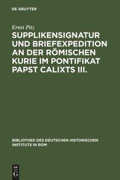 Supplikensignatur und Briefexpedition an der römischen Kurie im Pontifikat Papst Calixts III. - Pitz, Ernst