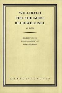 Willibald Pirckheimers Briefwechsel Bd. 6 - Scheible, Helga (Hrsg.)
