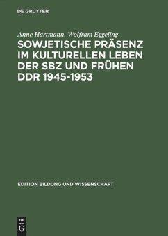 Sowjetische Präsenz im kulturellen Leben der SBZ und frühen DDR 1945 - 1953 - Hartmann, Anne; Eggeling, Wolfram