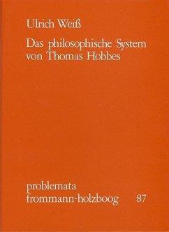 Das philosophische System von Thomas Hobbes - Weiss, Ulrich