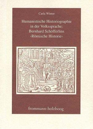 Humanistische Historiographie in der Volkssprache: Bernhard Schöfferlins