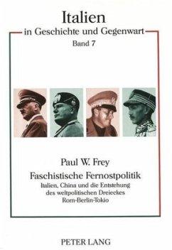 Faschistische Fernostpolitik - Frey, Paul W.