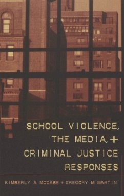 School Violence, the Media, and Criminal Justice Responses - McCabe, Kimberly A.; Martin, Gregory M.