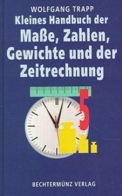 Kleines Handbuch der Maße, Zahlen, Gewichte und der Zeitrechnung
