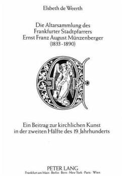 Die Altarsammlung des Frankfurter Stadtpfarrers Ernst Franz August Münzenberger (1833-1890) - Weerth, Elsbeth de