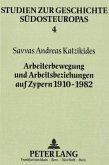Arbeiterbewegung und Arbeitsbeziehungen auf Zypern 1910-1982