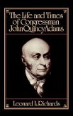The Life and Times of Congressman John Quincy Adams