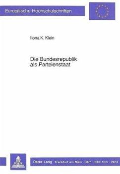 Die Bundesrepublik als Parteienstaat - Klein, Ilona K.