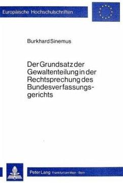 Der Grundsatz der Gewaltenteilung in der Rechtsprechung des Bundesverfassungsgerichts - Sinemus, Burkhard