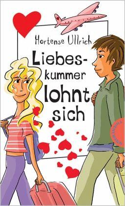 Liebeskummer lohnt sich, Neuausgabe von Hortense Ullrich ...
