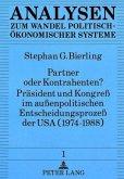 Partner oder Kontrahenten? Präsident und Kongreß im außenpolitischen Entscheidungsprozeß der USA (1974-1988)