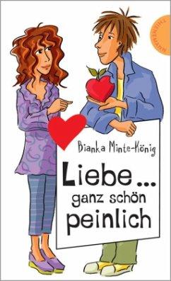 Liebe... ganz schön peinlich - Minte-König, Bianka
