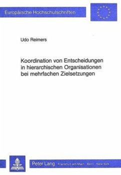 Koordination von Entscheidungen in hierarchischen Organisationen bei mehrfachen Zielsetzungen - Reimers, Udo