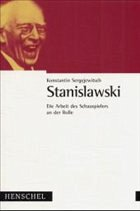 Die Arbeit des Schauspielers an der Rolle - Stanislawski, Konstantin S.