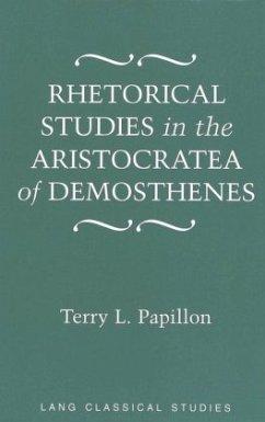 Rhetorical Studies in the Aristocratea of Demosthenes - Papillon, Terry