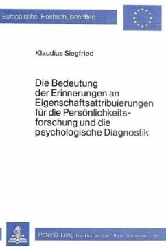 Die Bedeutung der Erinnerungen an Eigenschaftsattribuierungen für die Persönlichkeitsforschung und die psychologische Diagnostik - Siegfried, Klaudius