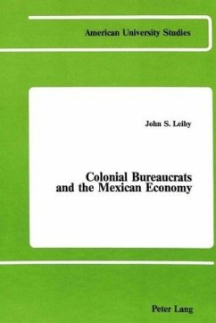 Colonial Bureaucrats and the Mexican Economy - Leiby, John S. Ph. D.